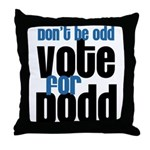 Don't Be Odd Vote Dodd! Throw Pillow