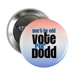 Don't Be Odd, Vote For Dodd! 2.25