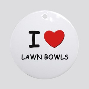 I love lawn bowls  Ornament (Round)