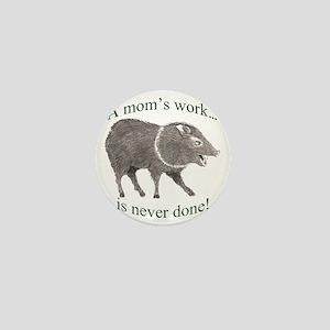 A Moms Work Mini Button