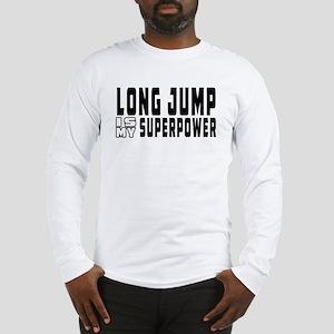 Long Jump Is My Superpower Long Sleeve T-Shirt