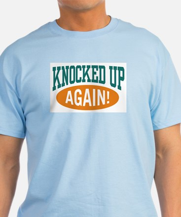 Knocked Up Again! T-Shirt