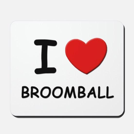 I love broomball  Mousepad
