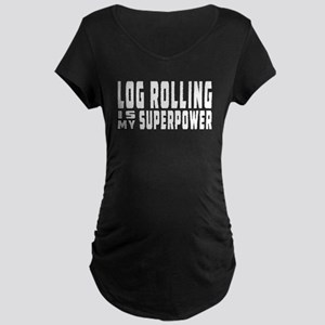 Log Rolling Is My Superpower Maternity Dark T-Shir