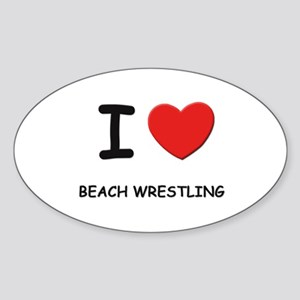 I love beach wrestling Oval Sticker