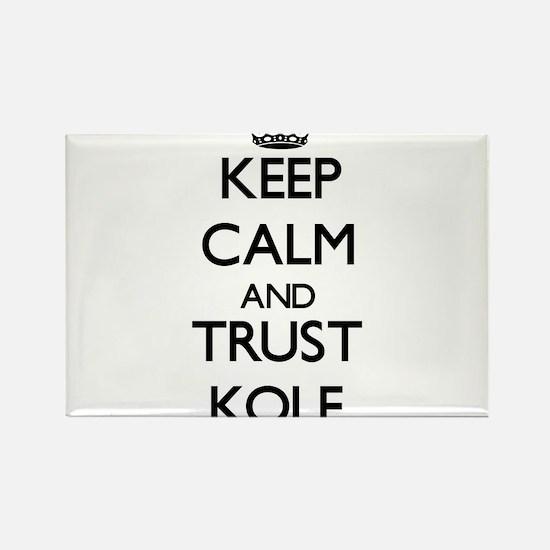 Keep Calm and TRUST Kole Magnets