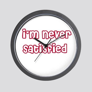 I'm Never Satisfied Wall Clock