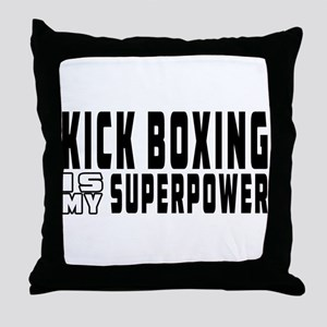 Kick Boxing Is My Superpower Throw Pillow