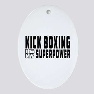 Kick Boxing Is My Superpower Ornament (Oval)