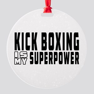 Kick Boxing Is My Superpower Round Ornament