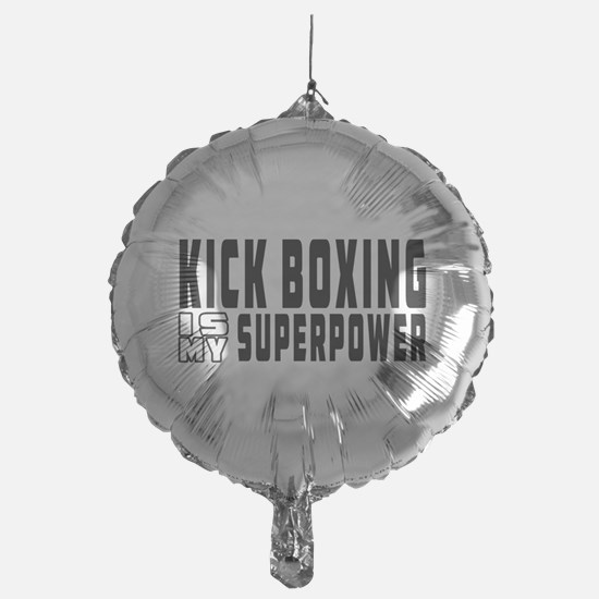 Kick Boxing Is My Superpower Balloon