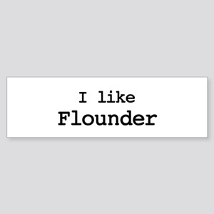 I like Flounder Bumper Sticker