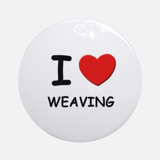I love weaving  Ornament (Round)