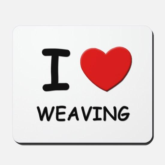 I love weaving  Mousepad