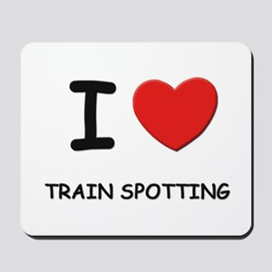 I love train spotting  Mousepad