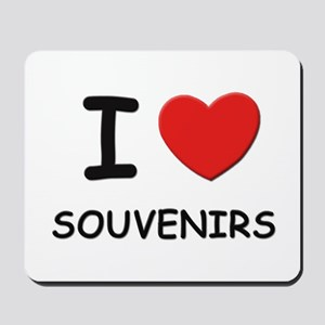 I love souvenirs  Mousepad
