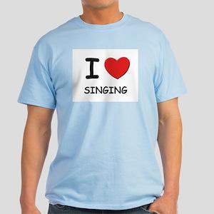 I love singing Light T-Shirt
