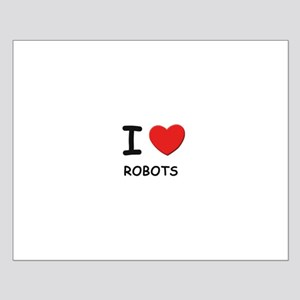 I love robots  Small Poster