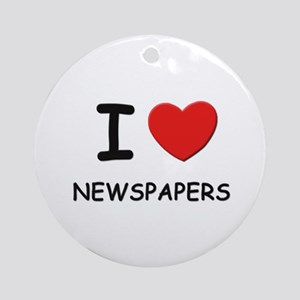 I love newspapers  Ornament (Round)