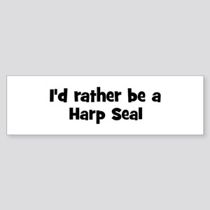 Rather be a Harp Seal Bumper Sticker