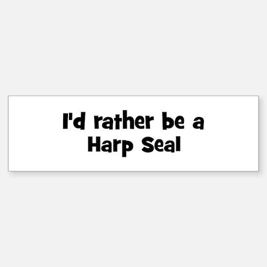Rather be a Harp Seal Bumper Bumper Bumper Sticker