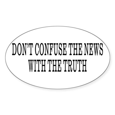 Don't Confuse The News Oval Sticker