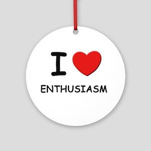 I love enthusiasm  Ornament (Round)