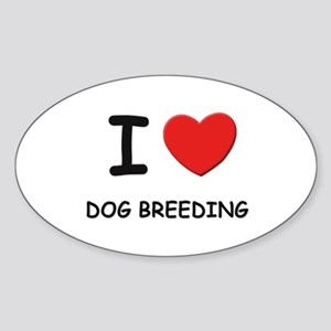 I love dog breeding Oval Sticker