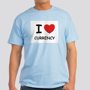 I love currency Light T-Shirt