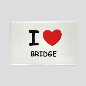 I love bridge Rectangle Magnet