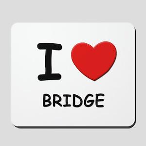 I love bridge  Mousepad