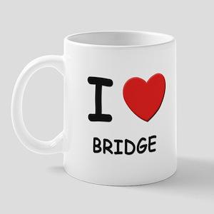 I love bridge  Mug