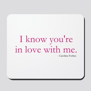 I know youre in love with me. Mousepad