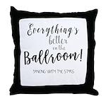 Better In The Ballroom Throw Pillow