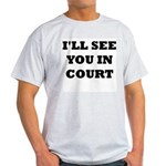 I'LL SEE YOU IN COURT Light T-Shirt