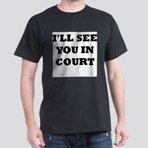 I'LL SEE YOU IN COURT Dark T-Shirt