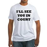 I'LL SEE YOU IN COURT Fitted T-Shirt