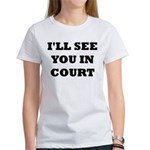 I'LL SEE YOU IN COURT Women's T-Shirt