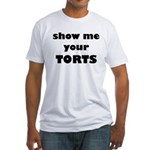 Show me your TORTS. Fitted T-Shirt