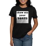 Show me your TORTS. Women's Dark T-Shirt