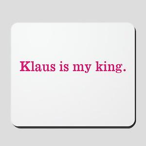 Klaus is my king Mousepad