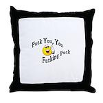 Fuck You, You Fucking Fuck Throw Pillow