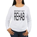 The Original Britney Say Rehab Women's Long Sleeve