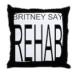 The Original Britney Say Rehab Throw Pillow