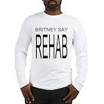 The Original Britney Say Rehab Long Sleeve T-Shirt