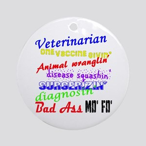 Bad Ass Veterinarian Round Ornament