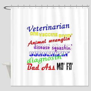 Bad Ass Veterinarian Shower Curtain