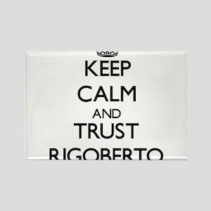 Keep Calm and TRUST Rigoberto Magnets