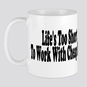 Life's too short to work with Mug
