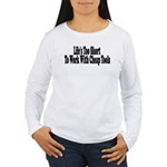 Life's too short to work with Women's Long Sleeve